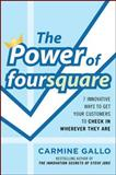 The Power of Foursquare : 7 Innovative Ways to Get Customers to Check in Wherever They Are, Gallo, Carmine, 0071773177