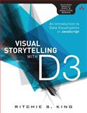 Visual Storytelling with D3 : An Introduction to Data Visualization in JavaScript, King, Ritchie S., 0321933176