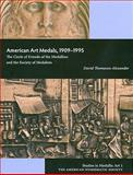 American Art Medals, 1909-1995 : The Circle of Friends of the Medallion and the Society of Medalists, Alexander, David Thomason, 0897223179