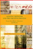Genetic Criticism and the Creative Process : Essays from Music, Literature, and Theater, , 1580463177