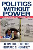 Politics Without Power : The National Party Committees, Cotter, Cornelius P. and Hennessy, Bernard C., 0202363171