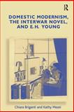 Domestic Modernism the Interwar Novel and E. H. Young, Mezei, Kathy and Briganti, Chiara, 075465317X