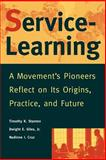 Service-Learning : A Movement's Pioneers Reflect on Its Origins, Practice, and Future, Stanton, Timothy K. and Giles, Dwight E., Jr., 0787943177