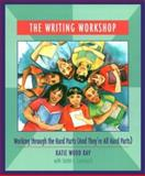 The Writing Workshop : Working Through the Hard Parts (and They're All Hard Parts), Ray, Katie Wood and Lamineck, Lester L., 0814113176