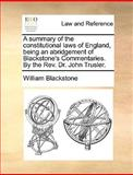 A Summary of the Constitutional Laws of England, Being an Abridgement of Blackstone's Commentaries by the Rev Dr John Trusler, William Blackstone, 1170423175