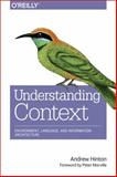 Designing Context for User Experiences : Understanding Information Architecture, Hinton, Andrew, 1449323170