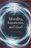 Morality, Autonomy, and God, Ward, Keith, 1780743173