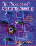 The Process of Network Security : Designing and Managing a Safe Network, Wadlow, Thomas A., 0201433176