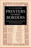 Printers Without Borders : Translation and Textuality in the Renaissance, Coldiron, A. E. B., 1107073170