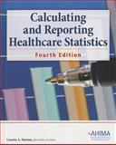 Calculating and Reporting Healthcare Statistics, 4th Ed, Horton, Loretta A. and Theodorakis, Margaret, 1584263172