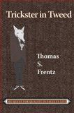 Trickster in Tweed : The Quest for Quality in a Faculty Life, Frentz, Thomas S., 1598743171