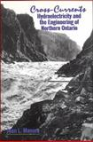 Cross-Currents : Hydroelectricity and the Engineering of Northern Ontario, Manore, Jean L., 0889203172