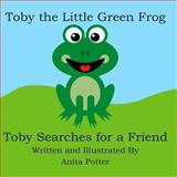 Toby the Little Green Frog, Anita Potter, 1482043173