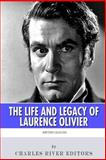 British Legends: the Life and Legacy of Laurence Olivier, Charles River Charles River Editors, 1495463176