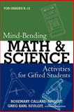 Mind-Bending Math and Science Activities for Gifted Students (Grades K-12), Rosemary Callard-Szulgit and Greg Karl Szulgit, 1578863171