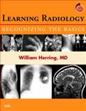 Learning Radiology : Recognizing the Basics - With Student Consult Online Access, Herring, William, 0323043178