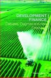 Development Finance : Debates, Dogmas and New Directions, Spratt, Stephen, 0415423171