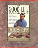 Good Life Cooking, Jacques Pepin, 0912333170