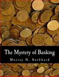 The Mystery of Banking, Murray Rothbard, 1479163171