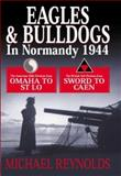 Eagles and Bulldogs in Normandy 1944, Michael Reynolds, 1932033173