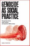 Genocide As Social Practice : Reorganizing Society under the Nazis and Argentina's Military Juntas, Feierstein, Daniel, 0813563178