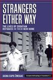Strangers Either Way : The Lives of Croatian Refugees in Their New Home, Zmegac, Jasna Capo, 1845453174