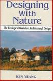 Designing with Nature : The Ecological Basis for Architectural Design, Yeang, Kenneth, 0070723176