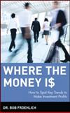 Where the Money Is, Bob Froehlich, 0471393177