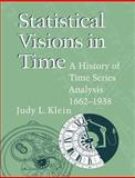 Statistical Visions in Time : A History of Time Series Analysis, 1662-1938, Klein, Judy L., 0521023173