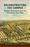 Reconstructing the Campus : Higher Education and the American Civil War, Cohen, Michael David, 081393317X