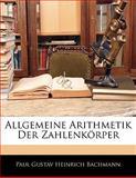 Allgemeine Arithmetik Der Zahlenkörper, Paul Gustav Heinrich Bachmann, 1142823172