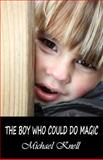 The Boy Who Could Do Magic, Michael Knell, 1500443174