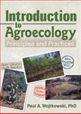 Introduction to Agroecology : Principles and Practices, Wojtkowski, Paul A., 1560223170
