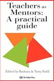 Teachers as Mentors : A Practical Guide, Terry Field, 0750703172