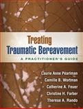 Treating Traumatic Bereavement : A Practitioner's Guide, Pearlman, Laurie Anne and Rando, Therese A., 1462513174