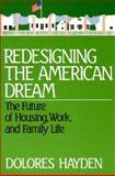 Redesigning the American Dream : The Future of Housing, Work and Family Life, Hayden, Dolores, 0393303179