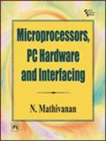 Microprocessors, PC Hardware and Interfacing, Mathivanan, N., 8120323173