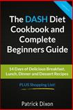 The DASH Diet Cookbook and Complete Beginners Guide, Patrick Dixon, 1494933187
