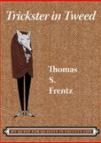 Trickster in Tweed : The Quest for Quality in a Faculty Life, Frentz, Thomas S., 159874318X