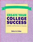 Create Your College Success : Activities and Exercises for Students, Friday, Bob, 0534093183
