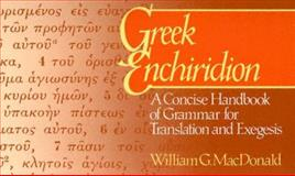 Greek Enchiridion : A Concise Handbook of Grammar for Translation and Exegesis, MacDonald, William G., 0913573183