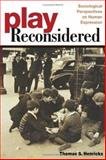 Play Reconsidered : Sociological Perspectives on Human Expression, Henricks, Thomas S., 0252073185