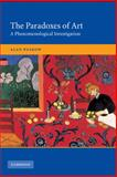 The Paradoxes of Art : A Phenomenological Investigation, Paskow, Alan, 0521733189