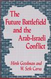 The Future Battlefield and the Arab-Israeli Conflict 9780887383182