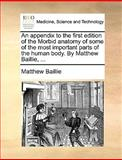 An Appendix to the First Edition of the Morbid Anatomy of Some of the Most Important Parts of the Human Body by Matthew Baillie, Matthew Baillie, 117001318X