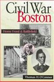Civil War Boston : Home Front and Battlefield, O'Connor, Thomas H., 1555533183