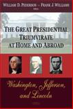 The Great Presidential Triumvirate at Home and Abroad; Washington, Jefferson and Lincoln, Williams, Frank and Pederson, William , 1600213189