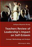 Teachers Review of Leadership's Impact on Self-Esteem - Concept, Methodology and Analysis, Dollyne Wayman-Brody, 3836423189