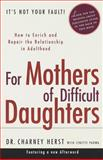 For Mothers of Difficult Daughters, Charney W. Herst and Lynette Padwa, 0375753184