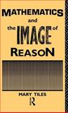 Mathematics and the Image of Reason, Mary Tiles, 0415033187